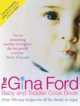 The Gina Ford Baby and Toddler Cook Book: Over 100 easy recipes for all the family to enjoy