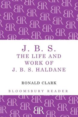 J.B.S: The life and Work of J.B.S Haldane