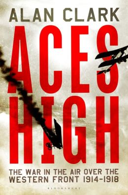 Aces High: The War in the Air over the Western Front 1914-18