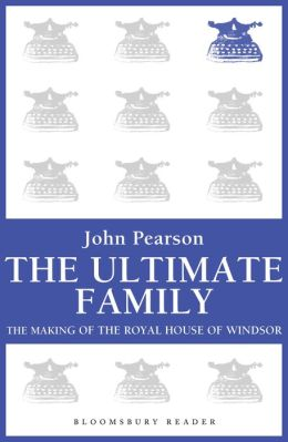 The Ultimate Family: The Making of the Royal House of Windsor