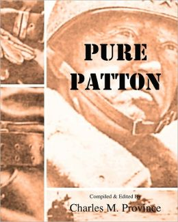 Pure Patton: A Collection of Military Essays, Commentaries, Articles, and Critiques by George S. Patton, Jr.