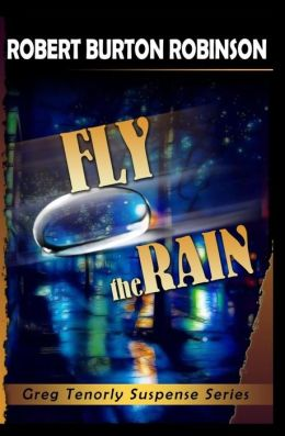 Fly the Rain: Greg Tenorly Suspense Series - Book 4