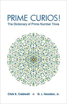 Prime Curios!: The Dictionary of Prime Number Trivia