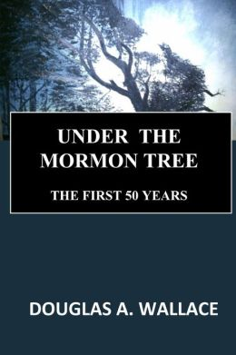 Under the Mormon Tree: The First Fifty Years