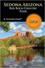 Sedona Arizona Red Rock Country Tour Guide: Your Personal Tour Guide for Sedona Travel Adventure in Full Color!