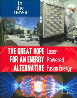 The Great Hope for an Energy Alternative: Laser-Powered Fusion Energy (In the News Series)