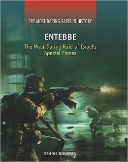 Entebbe: The Most Daring Raid of Israel's Special Forces