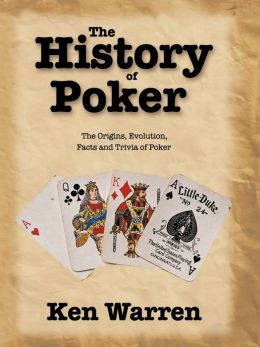 The History of Poker: The Origins, Evolution, Facts and Trivia of Poker
