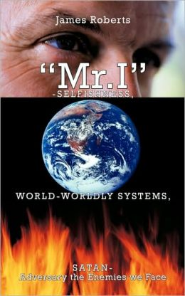 Mr.I-Selfishness, World-Worldly Systems, Satan-Adversary The Enemies We Face