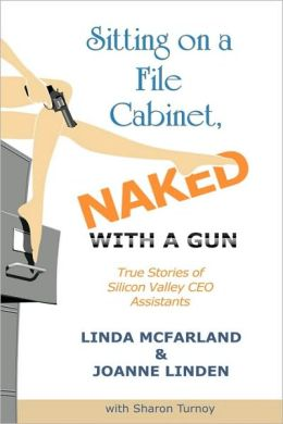 Sitting On A File Cabinet, Naked, With A Gun, True Stories of Silicon Valley CEO Assistants