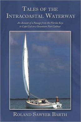 Tales of the Intracoastal Waterway: An Account of a Passage from the Florida Keys to Cape Cod on a Seventeen Foot Catboat
