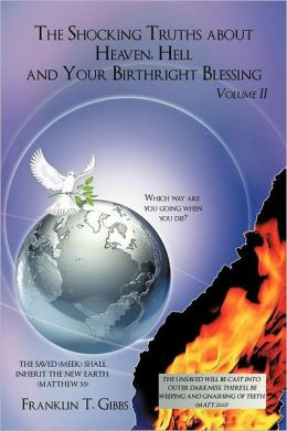 The Shocking Truths about Heaven, Hell and Your Birthright Blessing: Volume II