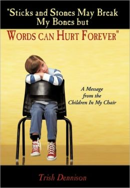 Sticks And Stones May Break My Bones But Words Can Hurt Forever