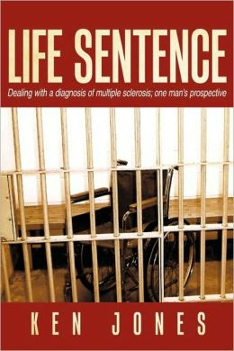 Life Sentence: Dealing with a Diagnosis of Multiple Sclerosis; One Man's Prospective