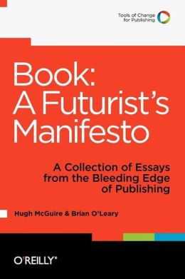 Book: A Futurist's Manifesto: A Collection of Essays from the Bleeding Edge of Publishing