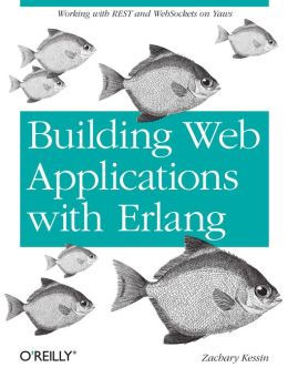 Building Web Applications with Erlang: Working with REST and Web Sockets on Yaws