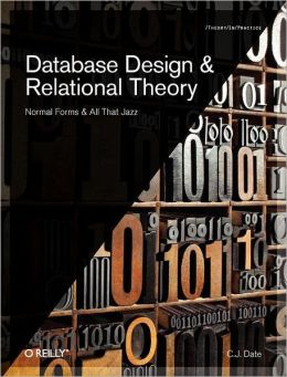 Database Design and Relational Theory: Normals Forms and All That Jazz