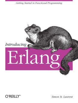 Introducing Erlang: Getting Started in Functional Programming