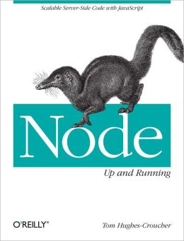 Node: Up and Running: Scalable Server-Side Code with JavaScript