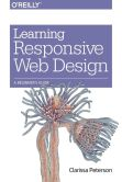 Book Cover Image. Title: Learning Responsive Web Design:  A Beginner's Guide, Author: Clarissa Peterson