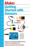 Book Cover Image. Title: Getting Started with Sensors:  Measure the World with Electronics, Arduino, and Raspberry Pi, Author: Kimmo Karvinen