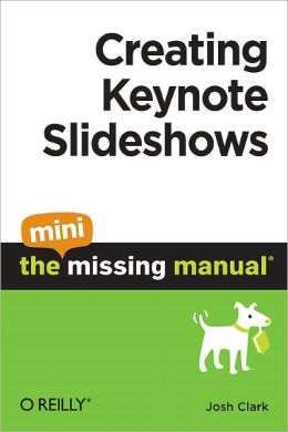Creating Keynote Slideshows: The Mini Missing Manual