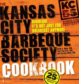 The Kansas City Barbeque Society Cookbook: 25th Anniversary Edition