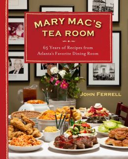Mary Mac's Tea Room: 65 Years of Recipes from Atlanta's Favorite Dining Room