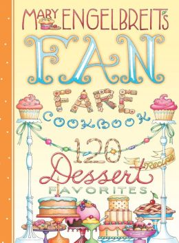 120 Dessert Recipe Favorites: Mary Engelbreit's Fan Fare Cookbook