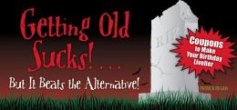 Getting Old Sucks!... But It Beats the Alternative!: Coupons to Make Your Birthday Livelier