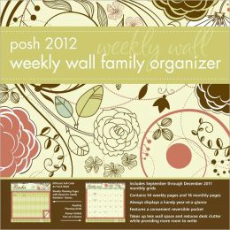 2012 Posh Family Organizer: Nature's Floral Weekly Wall Calendar