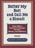 Book Cover Image. Title: Butter My Butt and Call Me a Biscuit:  And Other Country Sayings, So-Sos, Hoots, and Hollers, Author: Allan Zullo