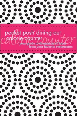 Pocket Posh Dining Out Calorie Counter: Your Guide to Thousands of Foods from Your Favorite Restaurants