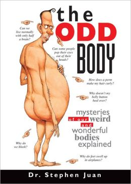 The Odd Body; Mysteries of Our Weird and Wonderful Bodies Explained