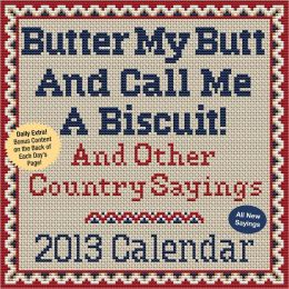 2013 Butter My Butt And Call Me A Biscuit!: And Other Country Sayings Box Calendar