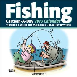 2013 Fishing Cartoon-a-Day Calendar: Thinking outside the tackle box