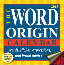 2013 Word Origin Day-to-Day Calendar: Words, cliches, expressions, and brand names