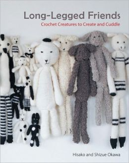 Long-Legged Friends: Crochet Creatures to Create and Cuddle