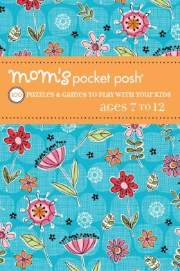 Mom's Pocket Posh: 100 Puzzles & Games to Play with Your Kids Ages 7 to 12