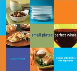 Small Plates, Perfect Wines: Creating Little Dishes with Big Flavors (PagePerfect NOOK Book)
