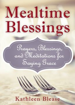 Mealtime Blessings: Prayers, Blessings, and Meditations for Saying Grace