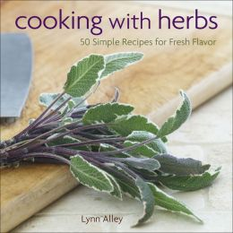 Cooking with Herbs: 50 Simple Recipes for Fresh Flavor
