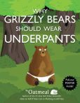 Book Cover Image. Title: Why Grizzly Bears Should Wear Underpants, Author: The Oatmeal