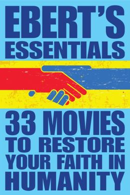 33 Movies to Restore Your Faith in Humanity: Ebert's Essentials (Enhanced Edition)