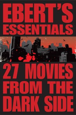 27 Movies from the Dark Side: Ebert's Essentials (Enhanced Edition)