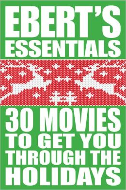 30 Movies to Get You Through the Holidays: Ebert's Essentials (Enhanced Edition)