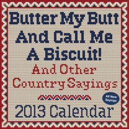 Butter My Butt And Call Me A Biscuit! 2013 Day-to-Day Calendar: And Other Country Sayings (PagePerfect NOOK Book)