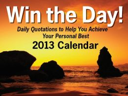 Win the Day! 2013 Day-to-Day Calendar: Daily Quotations to Help You Achieve Your Personal Best (PagePerfect NOOK Book)