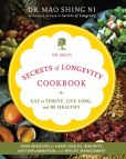 Book Cover Image. Title: Dr. Mao's Secrets of Longevity Cookbook:  Eat to Thrive, Live Long, and Be Healthy, Author: Maoshing Ni