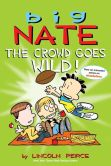 Book Cover Image. Title: Big Nate:  The Crowd Goes Wild!, Author: Lincoln Peirce